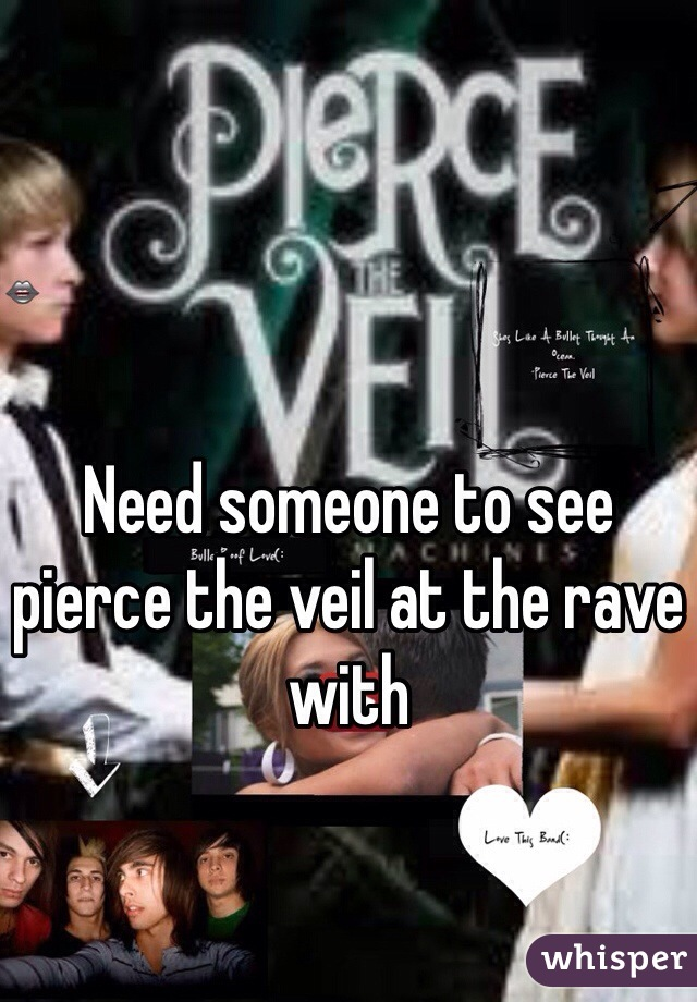 Need someone to see pierce the veil at the rave with