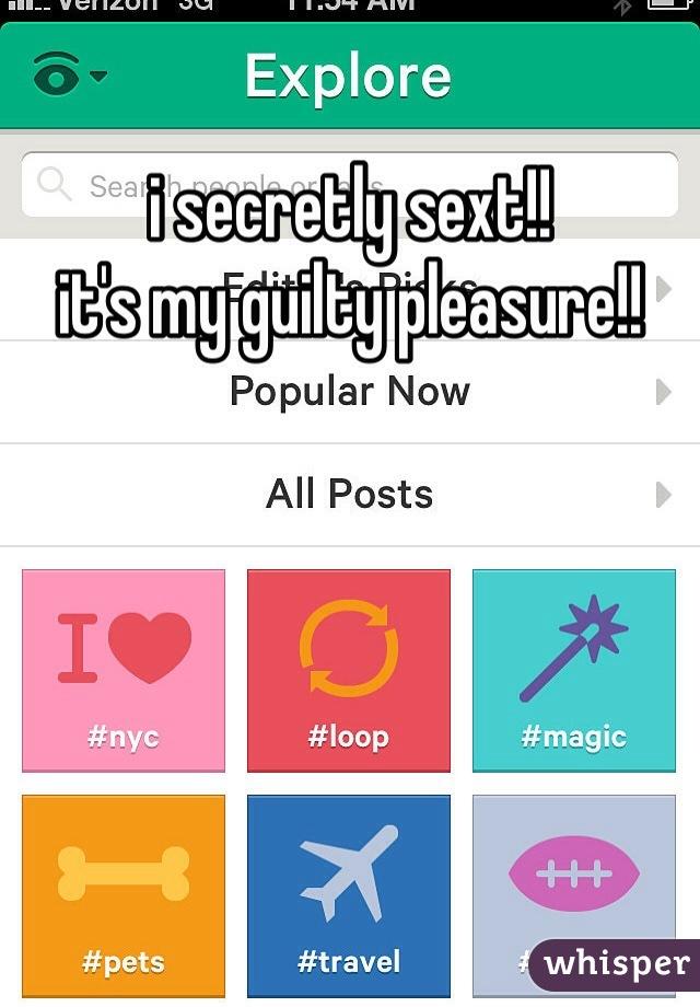 i secretly sext!! it's my guilty pleasure!!