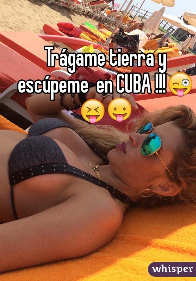 Trágame tierra y escúpeme  en CUBA !!!😜😝😛