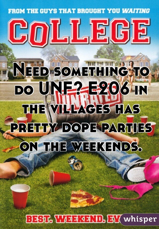 Need something to do UNF? E206 in the villages has pretty dope parties on the weekends.