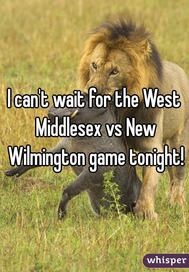I can't wait for the West Middlesex vs New Wilmington game tonight!