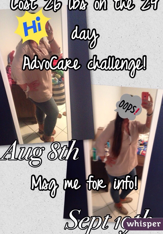 Lost 26 lbs on the 24 day AdvoCare challenge!    Msg me for info!