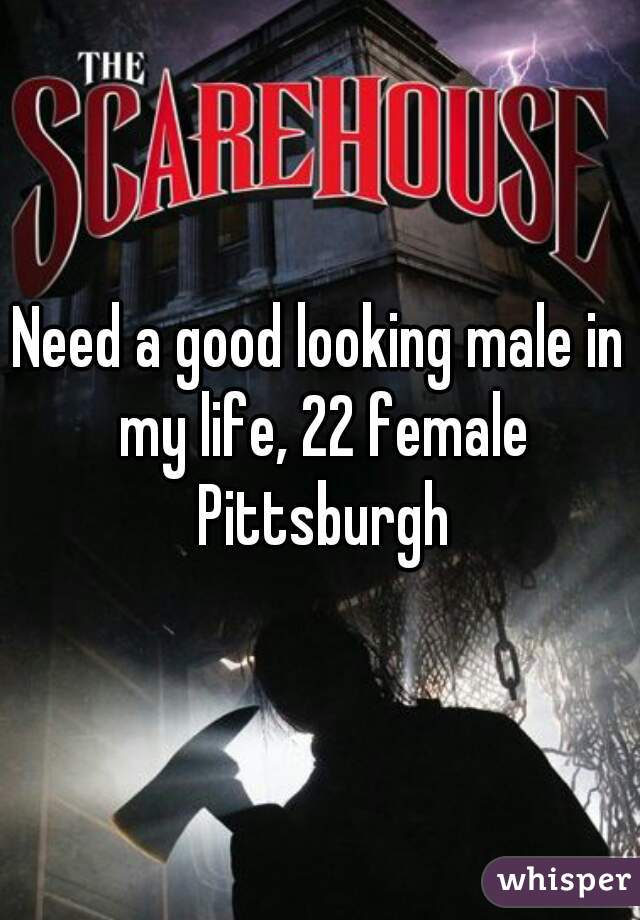 Need a good looking male in my life, 22 female Pittsburgh