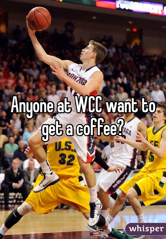 Anyone at WCC want to get a coffee?