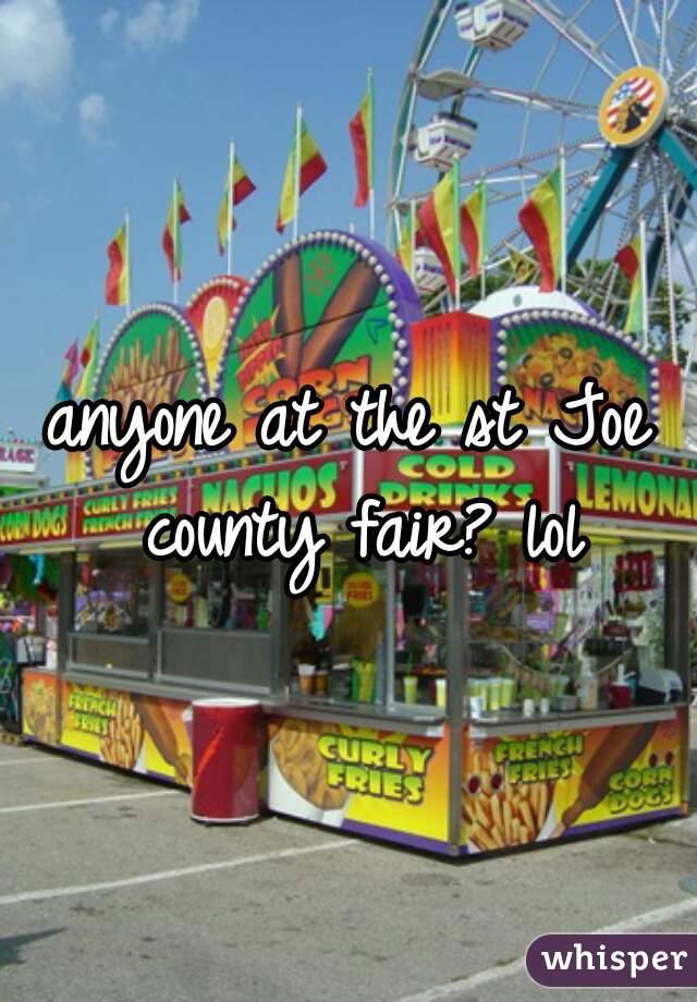 anyone at the st Joe county fair? lol