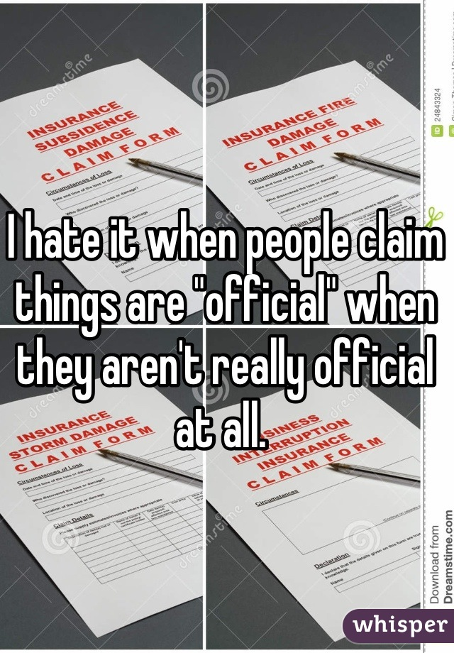 "I hate it when people claim things are ""official"" when they aren't really official at all."