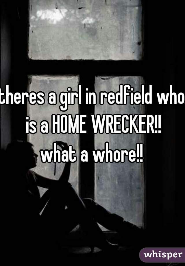 theres a girl in redfield who is a HOME WRECKER!! what a whore!!