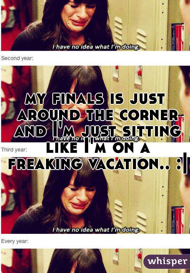my finals is just around the corner and I'm just sitting like I'm on a freaking vacation.. :|