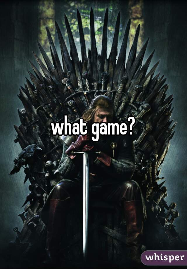 what game?