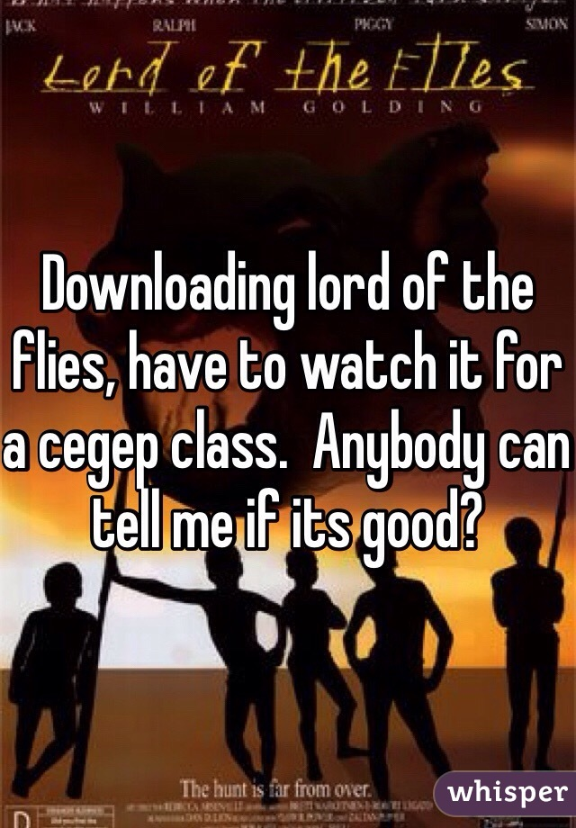 Downloading lord of the flies, have to watch it for a cegep class.  Anybody can tell me if its good?