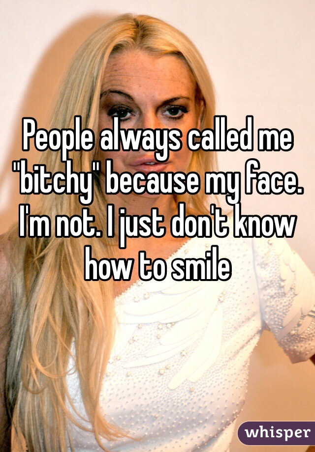 """People always called me """"bitchy"""" because my face. I'm not. I just don't know how to smile"""