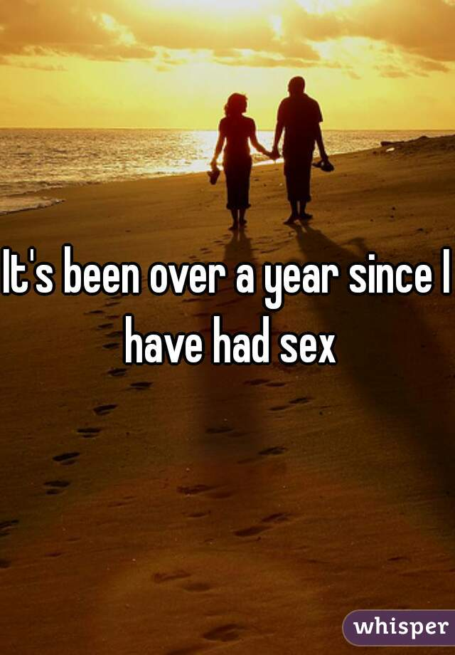 It's been over a year since I have had sex