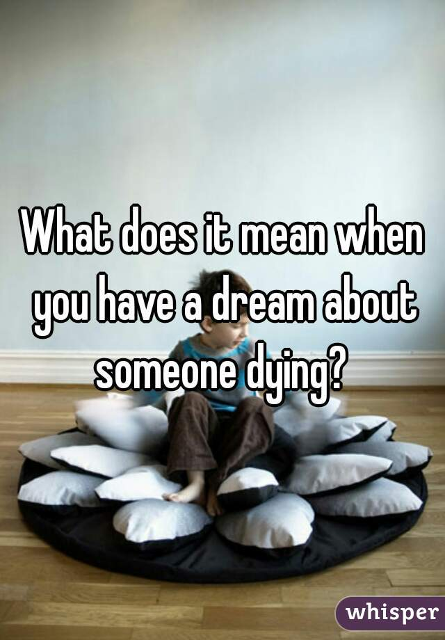 What does it mean when you have a dream about someone dying?