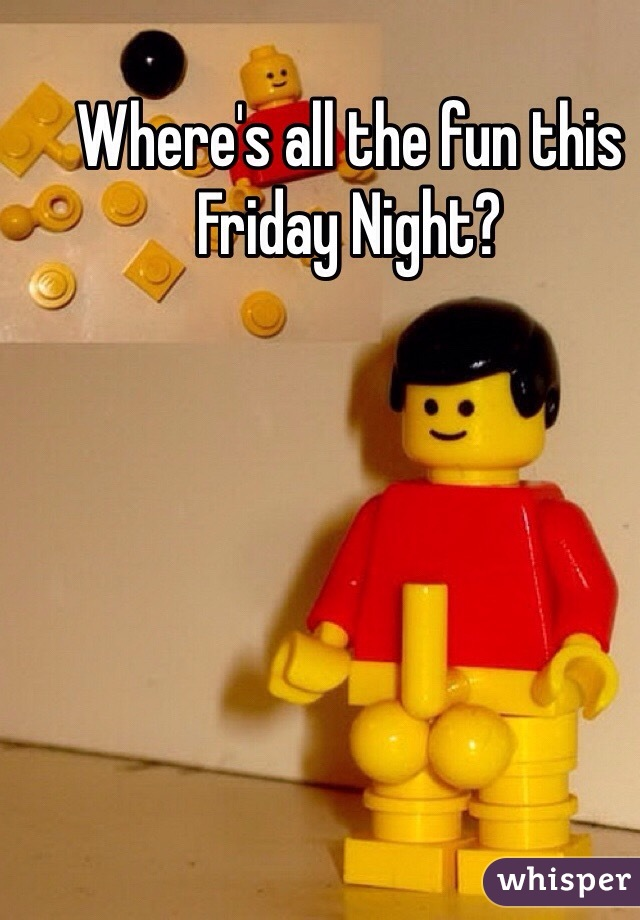 Where's all the fun this Friday Night?