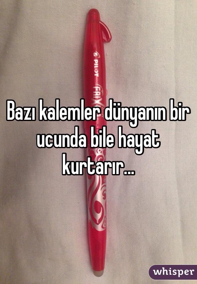 Bazı kalemler dünyanın bir ucunda bile hayat kurtarır...