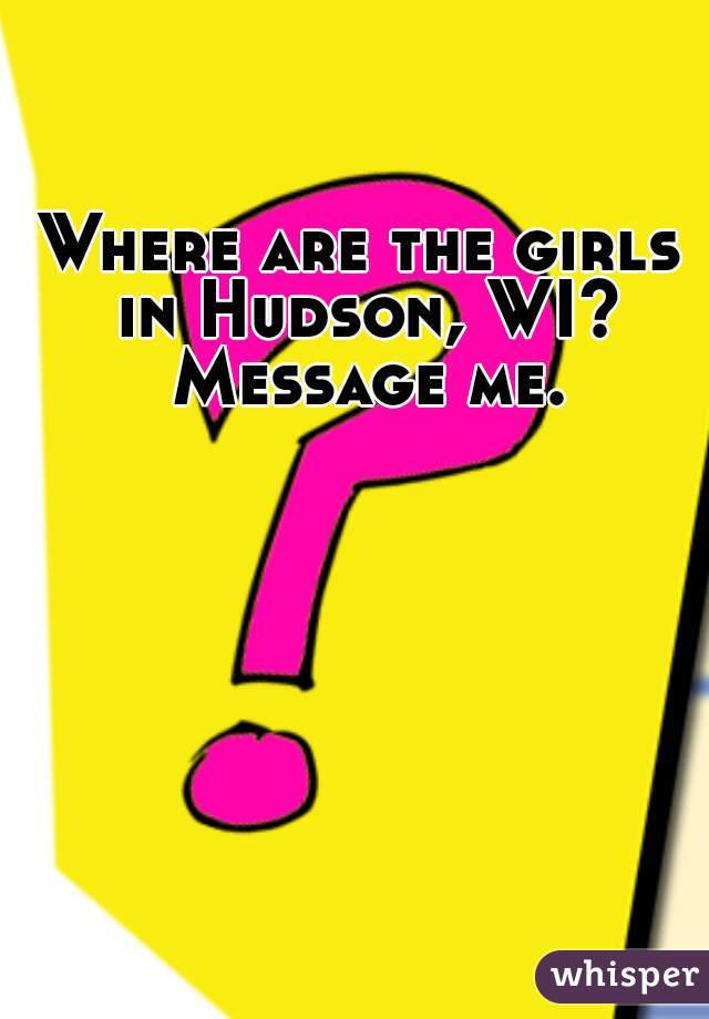 Where are the girls in Hudson, WI? Message me.