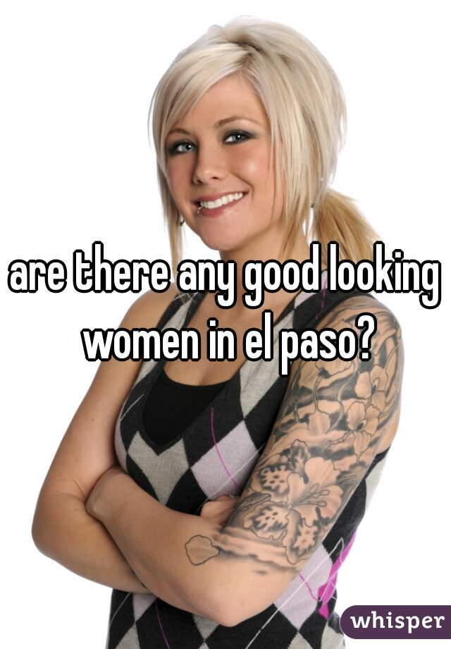 are there any good looking women in el paso?