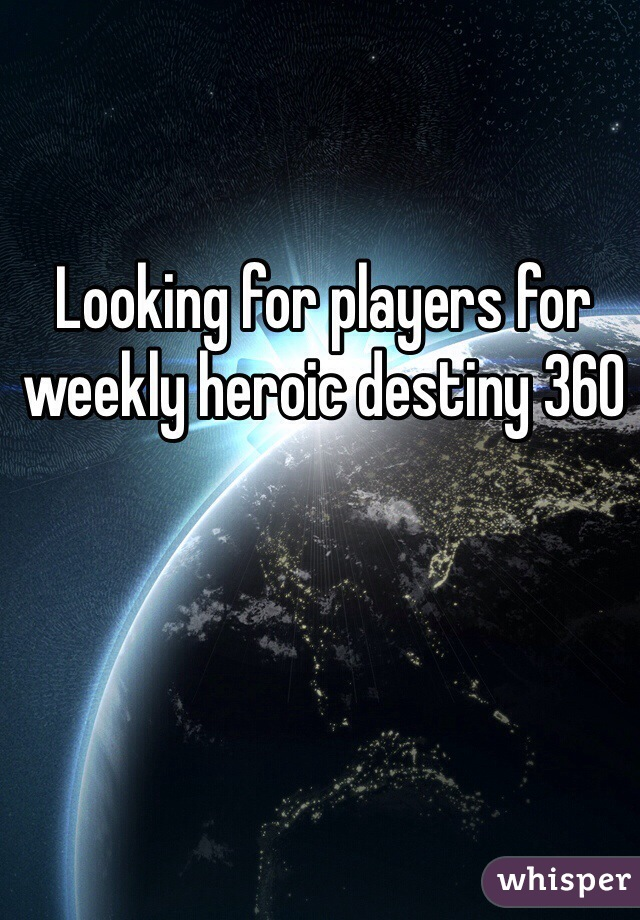 Looking for players for weekly heroic destiny 360