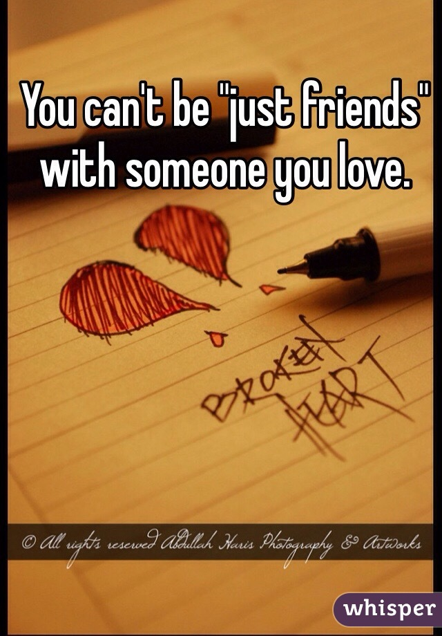 """You can't be """"just friends"""" with someone you love."""