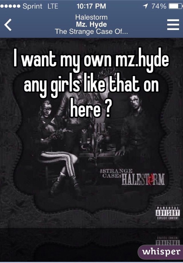 I want my own mz.hyde any girls like that on here ?