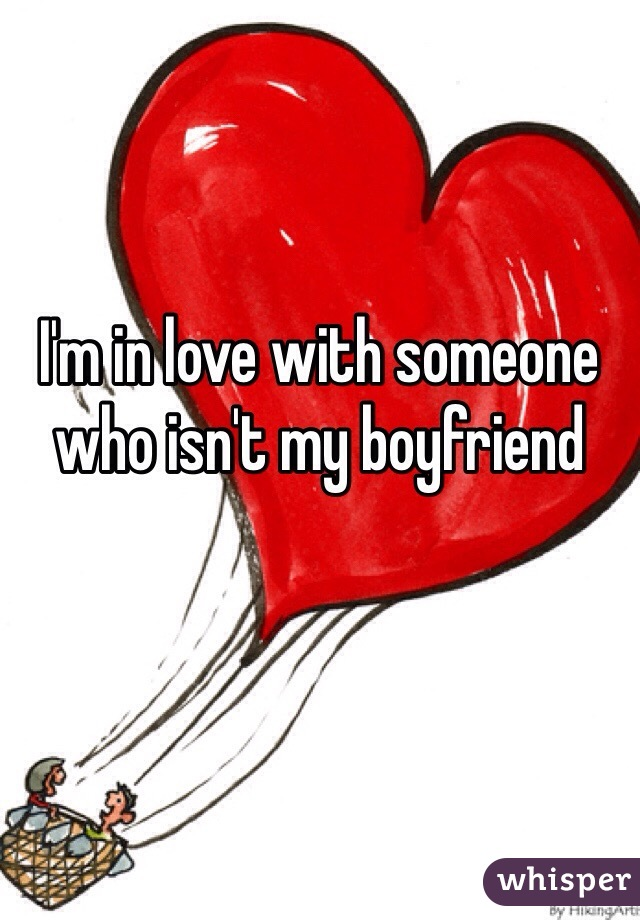 I'm in love with someone who isn't my boyfriend
