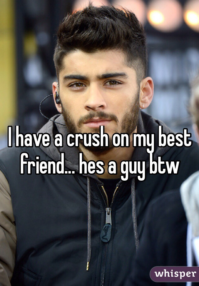 I have a crush on my best friend... hes a guy btw