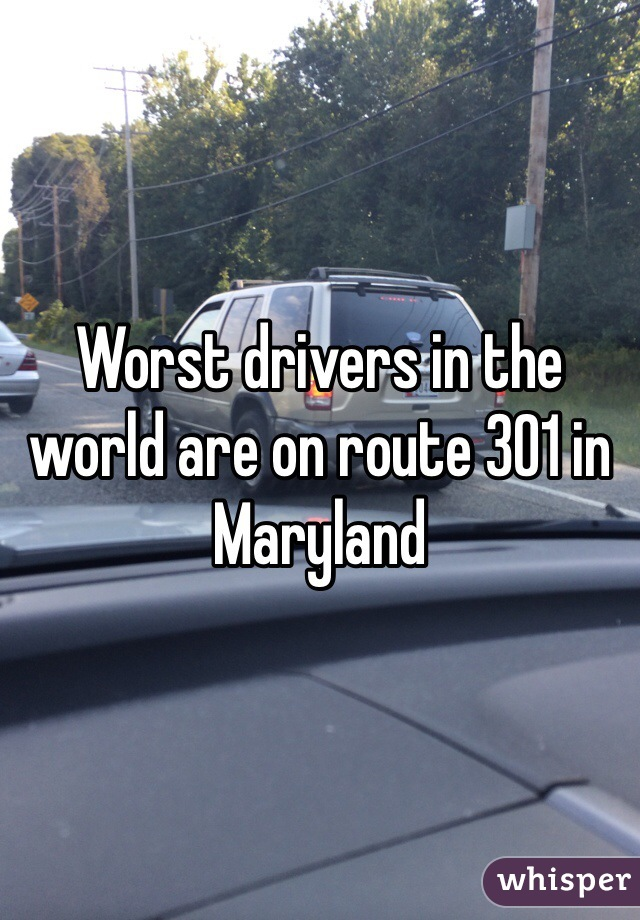 Worst drivers in the world are on route 301 in Maryland
