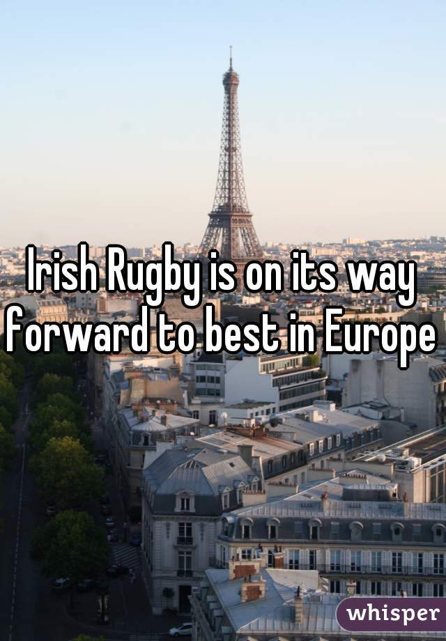 Irish Rugby is on its way forward to best in Europe
