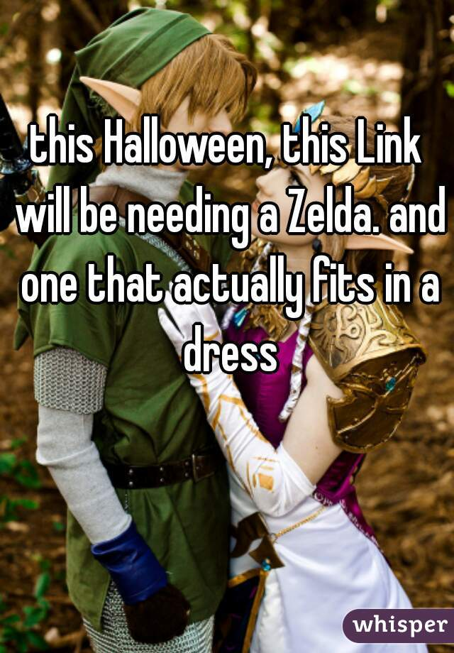 this Halloween, this Link will be needing a Zelda. and one that actually fits in a dress