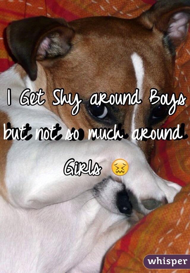I Get Shy around Boys but not so much around Girls 😖