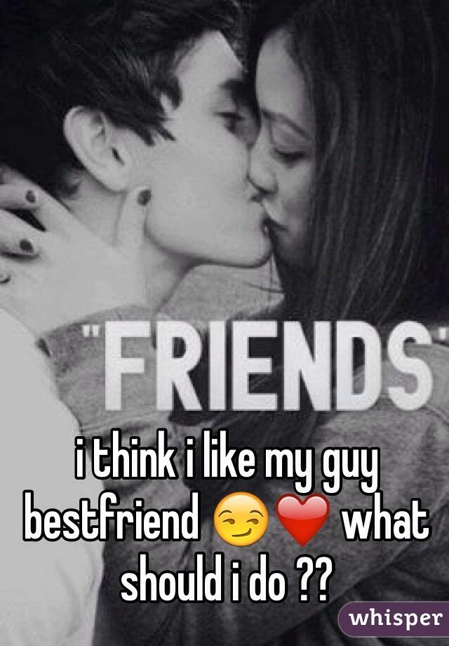 i think i like my guy bestfriend 😏❤️ what should i do ??