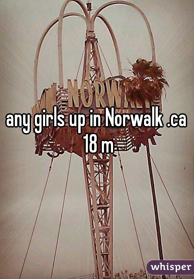 any girls up in Norwalk .ca 18 m