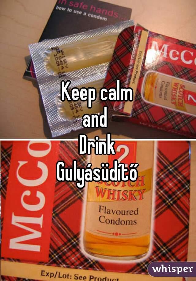 Keep calm and  Drink Gulyásüdítő