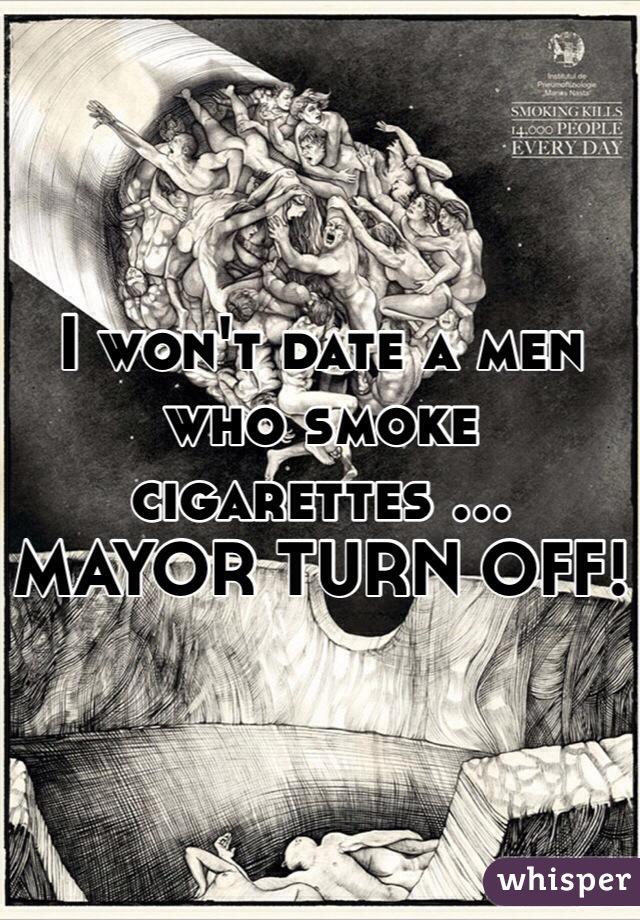 I won't date a men who smoke cigarettes ... MAYOR TURN OFF!