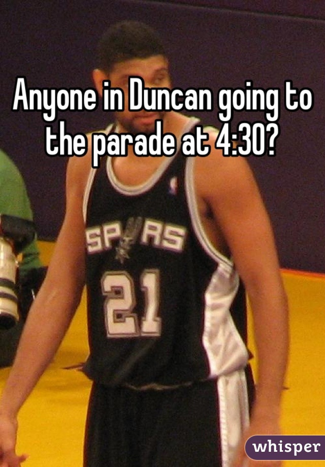 Anyone in Duncan going to the parade at 4:30?