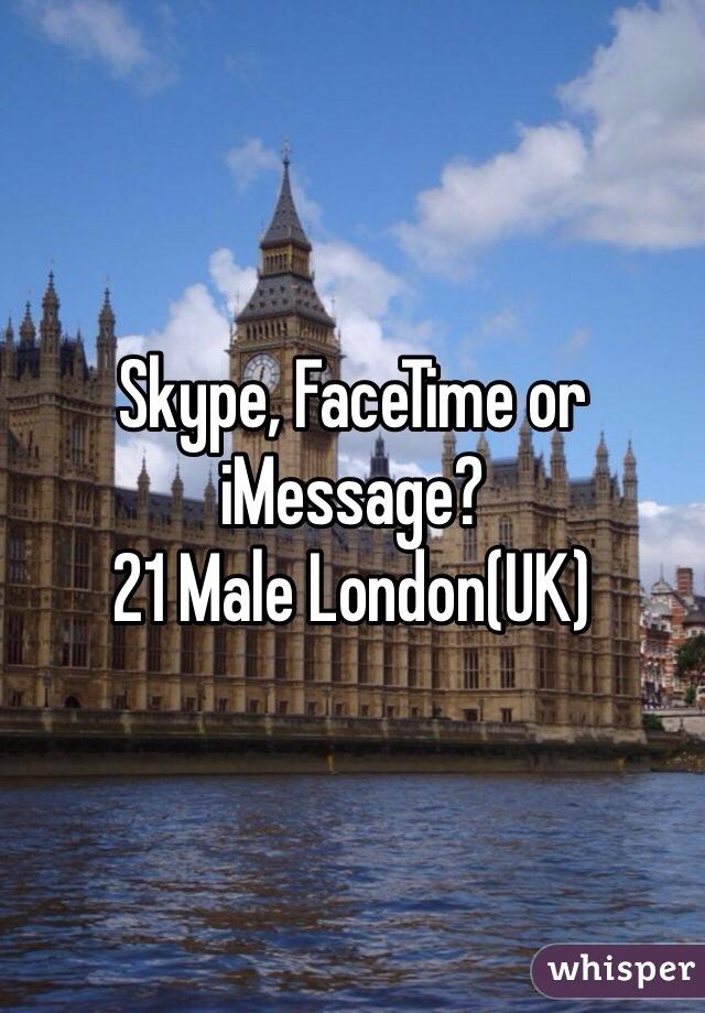 Skype, FaceTime or iMessage?  21 Male London(UK)