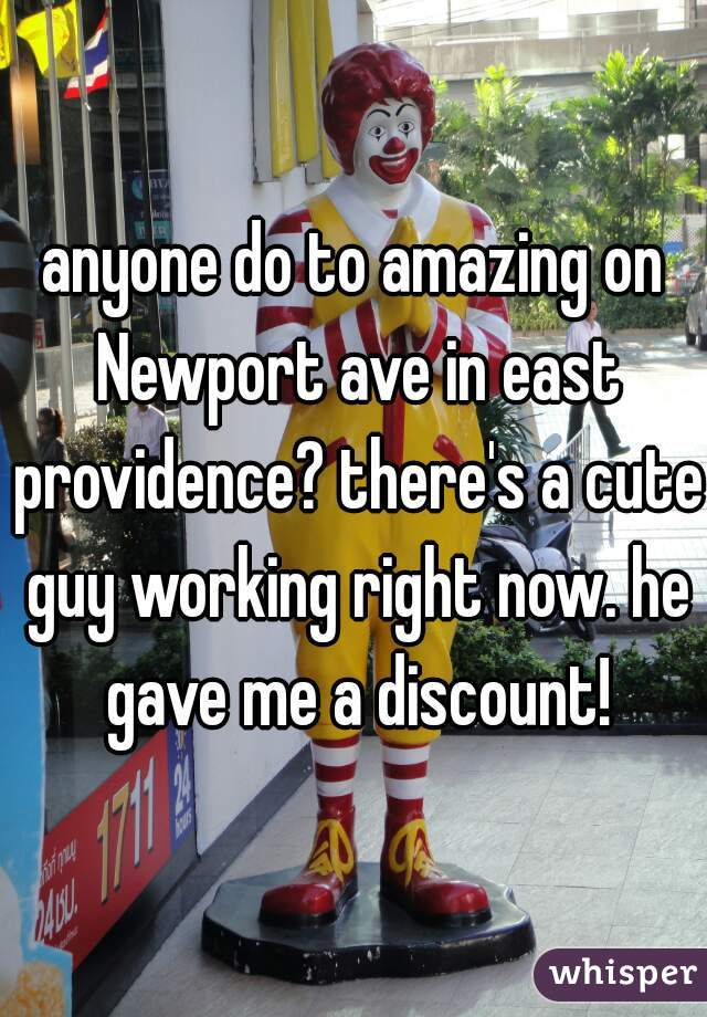 anyone do to amazing on Newport ave in east providence? there's a cute guy working right now. he gave me a discount!