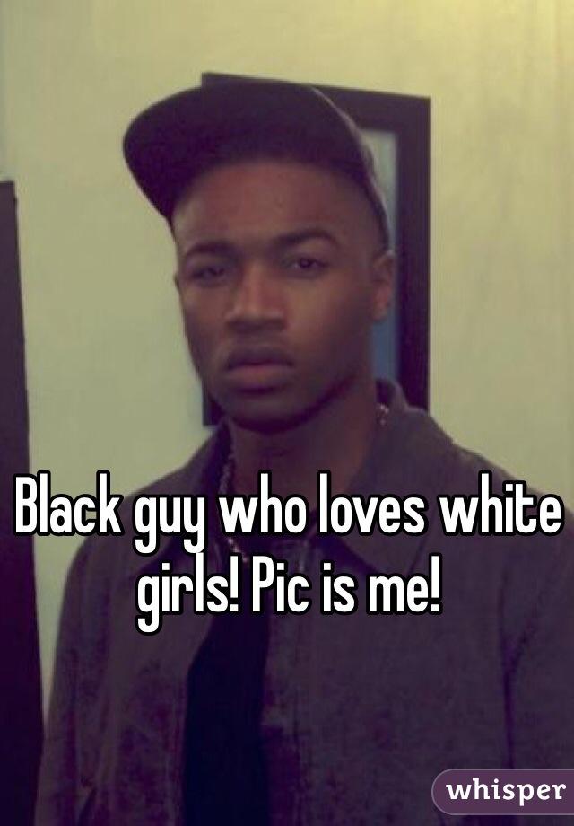 Black guy who loves white girls! Pic is me!