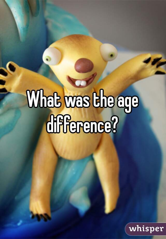 What was the age difference?