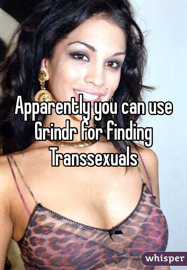 Apparently you can use  Grindr for finding  Transsexuals
