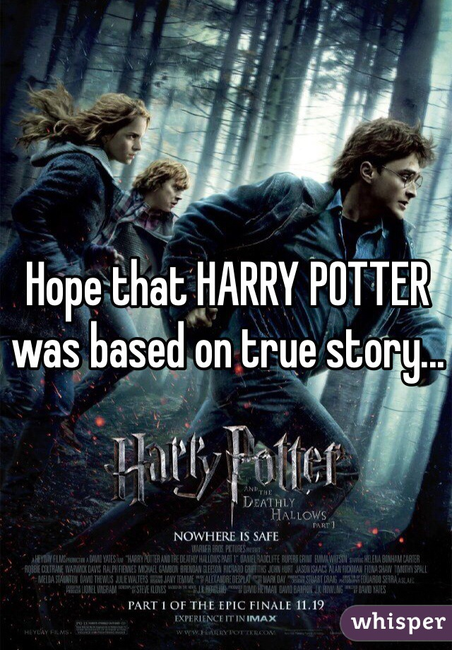 Hope that HARRY POTTER was based on true story...