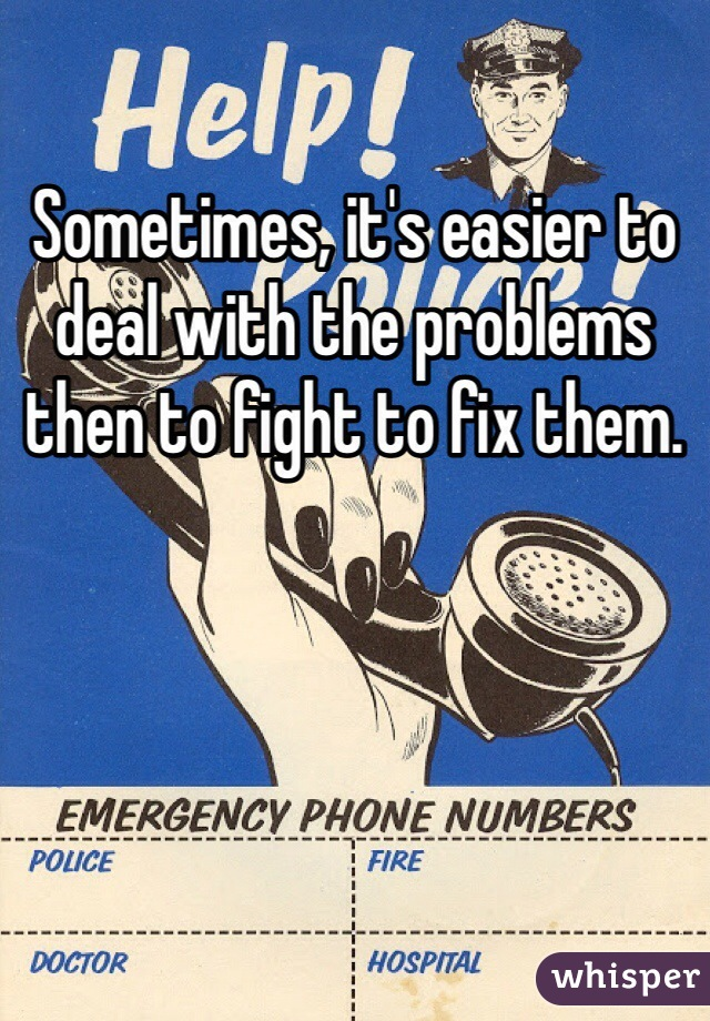 Sometimes, it's easier to deal with the problems then to fight to fix them.