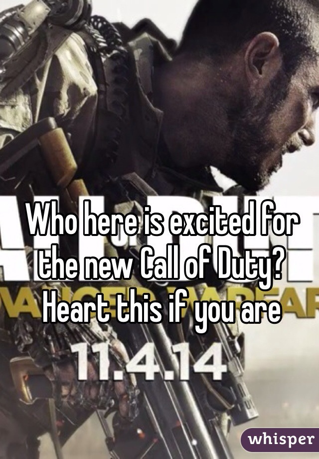 Who here is excited for the new Call of Duty?  Heart this if you are