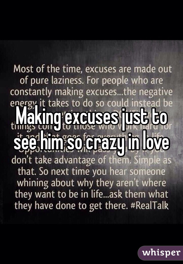 Making excuses just to see him so crazy in love