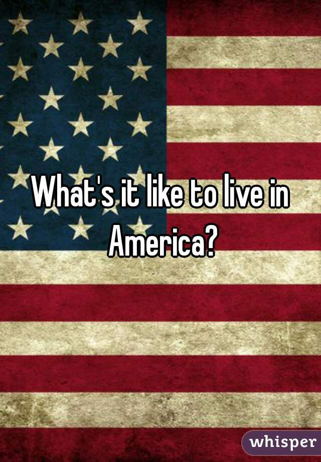 What's it like to live in America?