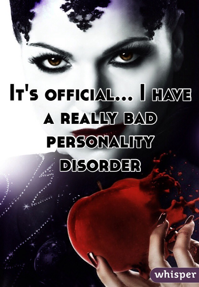 It's official... I have a really bad personality disorder