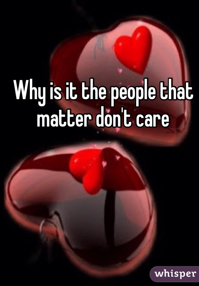Why is it the people that matter don't care