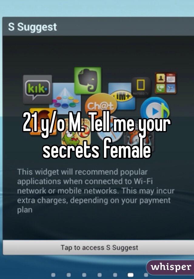21 y/o M. Tell me your secrets female