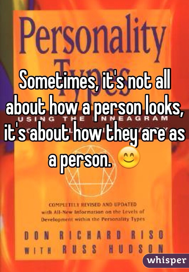 Sometimes, it's not all about how a person looks, it's about how they are as a person. 😊