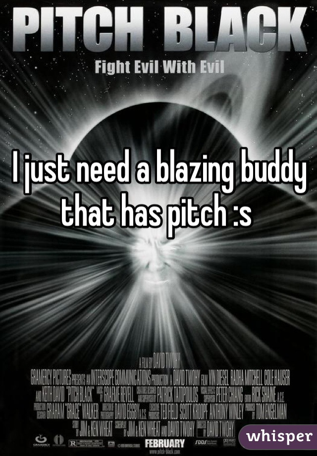 I just need a blazing buddy that has pitch :s